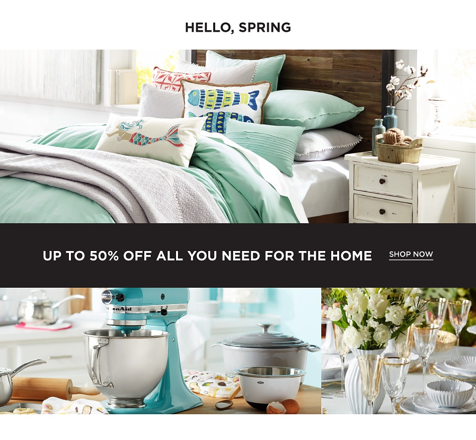 Hello, Spring! Up to 50% off All You Need For The Home - Shop Now