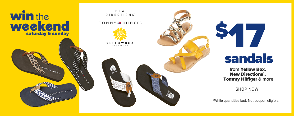 Win the weekend. Saturday & Sunday. $17 sandals from Yellow Box, New Directions, Tommy Hilfiger & more. Shop now. While quantities last, not coupon eligible.