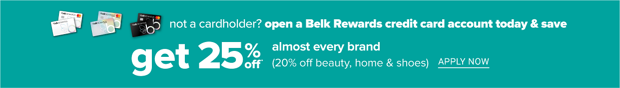 Not a cardholder? Open a Belk Rewards credit card account today & an save extra 25% off almost every brand. 20% off beauty, home & shoes. apply now.