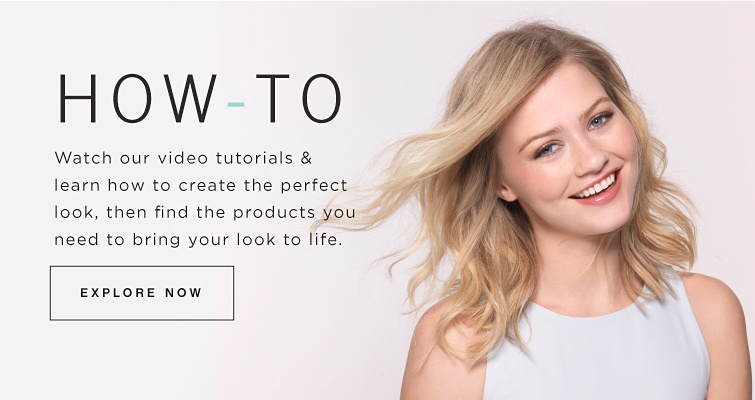 How-To | Watch our video tutorials & learn how to create the perfect look, then find the products you need to bring your look to life.
