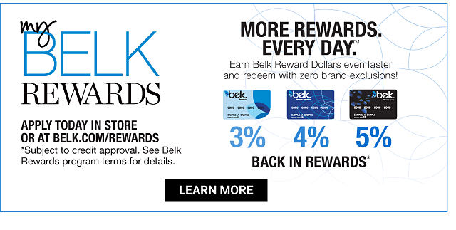 My Belk Rewards. More Rewards. Every Day. Earn Belk Reward Dollars even faster & redeem with zero brand exclusions. 3% back in rewards with Belk Rewards Card purchases. 4% back in rewards with Belk Premier Card purchases. 5% back in rewards with Belk Elite Card purchases. Apply today in store or at Belk.com slash rewards. Subject to credit approval. See Belk Rewrds program terms for details. Learn More.