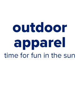 Outdoor apparel. Time for fun in the sun.