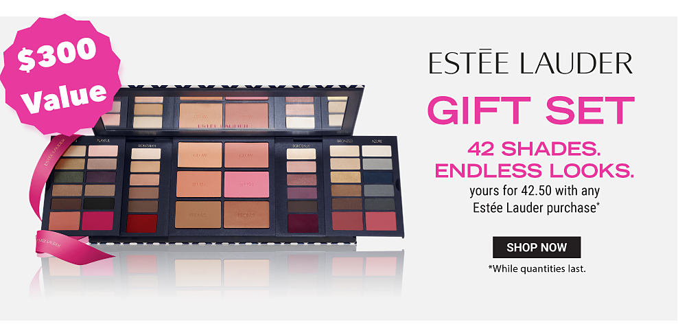 An eyeshadow and blush palette. Estee Lauder Gift Set. 42 shades. Endless looks. Yours for 42.50 with any Estee Lauder purchase, plus, free 2 piece gift with any Estee Lauder skincare purchase. A $300 value. While quantities last. Shop now.