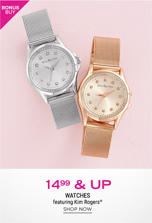 A women's watch with a silver metal band & a women's watch with a gold metal band. Bonus Buy. $14.99 & up watches featuring Kim Rogers. Shop now.
