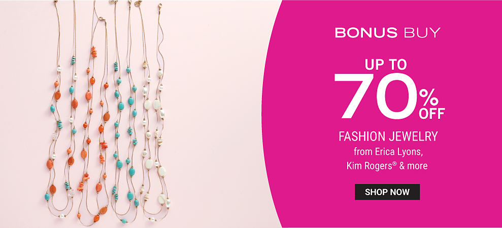 An assortment of colorful beaded necklaces. Bonus Buy. Up to 70% off fashion jewelry from Erica Lyons, Kim Rogers & more. Shop now.