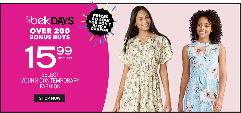 A woman wearing a multi colored floral print short sleeved dress standing next to a woman wearing a multi colored floral print sleeveless dress. Belk Days. Over 200 Bonus Buys. Prices So Low You Don't Need a Coupon. $15.99 select young contemporary fashion. Shop now.