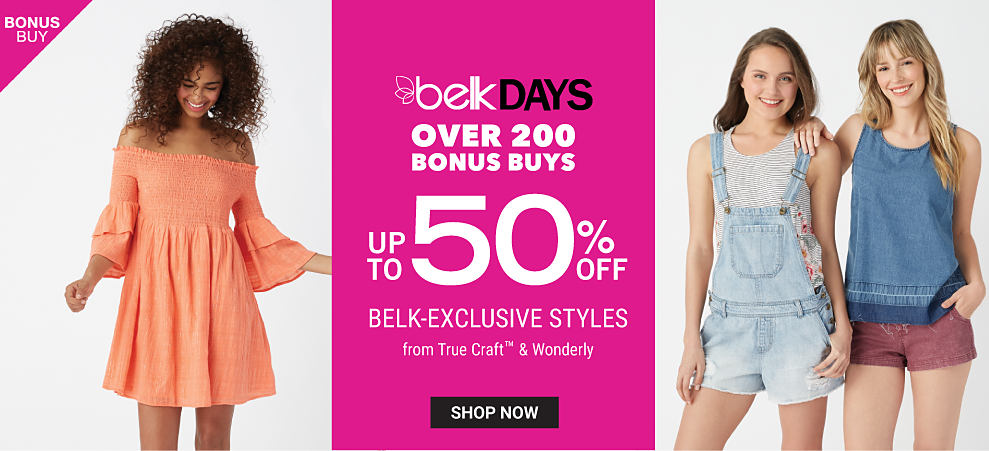 A young woman wearing a salmon cold shoulder long sleeved dress. A young woman wearing a gray tank & denim shortalls. A young woman wearing a denim blue tank & burgundy denim shorts. Belk Days. Over 200 Bonus Buys. Up to 50% off Belk exclusive styles from True Craft & Wonderly. Shop now.