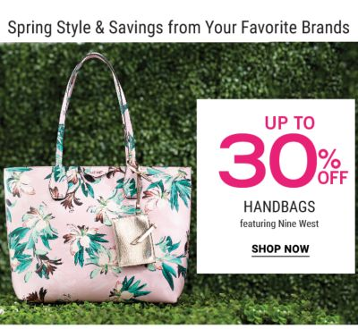 Spring Style & Savings from Your Favorite Brands. Up to 30% off handbags featuring Nine West. Shop now.