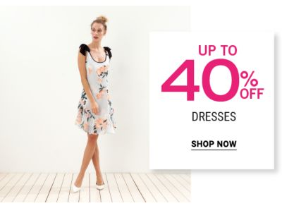 Up to 40% off Dresses. Shop now.