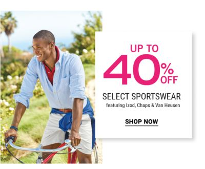 Up to 40% off select sportswear featuring IZOD, Chaps & Van Heusen. Shop now.
