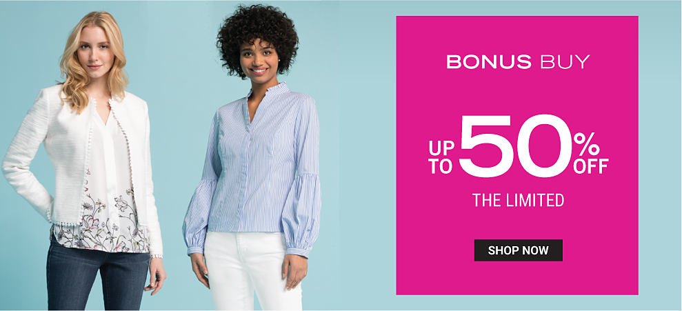 A woman wearing a white blouse, a white blazer & blue jeans standing next to a woman wearing a light blue blouse & white pants. Bonus Buy. Up to 50% off The Limited. Shop now.