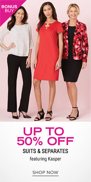 A woman wearing a white long sleeved top with black dots, black pants & black heels. A woman wearing a red short sleeved dress & black strappy heels. A woman wearing a red, pink & black floral print blazer over a black dress & black heels. Bonus Buy. Up to 50% off suits & separates featuring Kasper. Shop now.