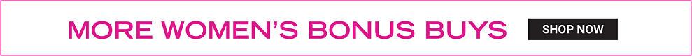 More Women's Bonus Buys. Shop now.