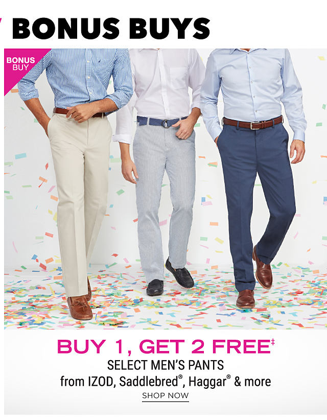 A man wearing a light blue dress shirt, off white pants & brown leather shoes. A man wearing a white dress shirt, gray pants & black leather shoes. A man wearing a light blue dress shirt, navy poants & brown leather shoes. Bonus Buy,. Buy 1, Get 2 Free select men's pants from Izod, Saddlebred, Haggar & more. Free items must be of equal or lesser value. Shop now.