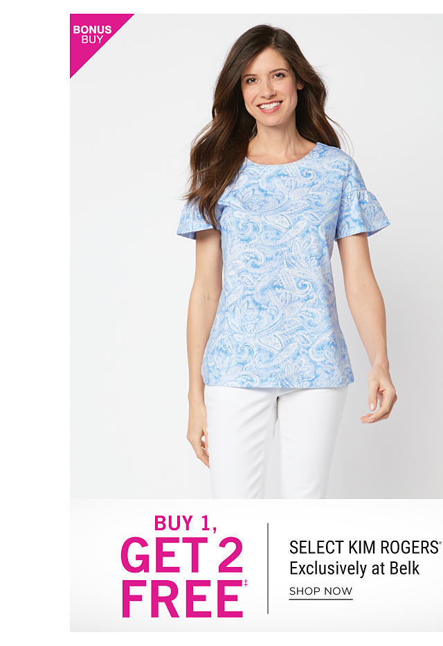A woman wearing a light blue & white paisley print short sleeved top & white pants. Bonus Buy. Buy 1, Get 2 Free select Kim Rogers. Exclusively at Belk. Free items must be of equal or lesser value. Shop now.