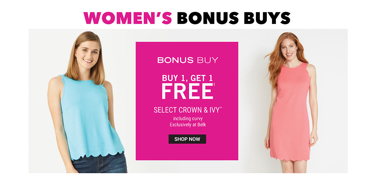 A woman wearing a light blue tank & blue jeans. A woman wearing a coral sleeeveless dress. Bonus Buy. Buy 1, Get 1 Free select Crown & Ivy. Including curvy. Exclusively at Belk. Free item must be of equal or lesser value. Shop now.