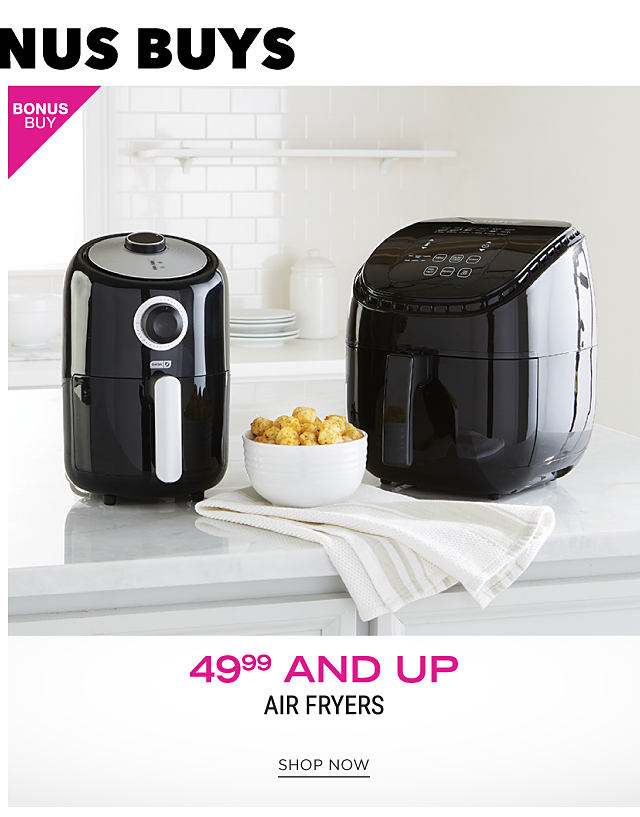 2 different styles of air fryers. Bonus Buy. $49.99 & up air fryers. Shop now.