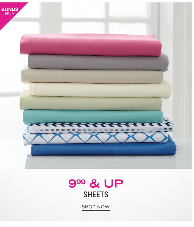 A stack of folded bed sheets in a variety of colors & patterns. Bonus Buy. $9.99 & up sheets. Shop now.