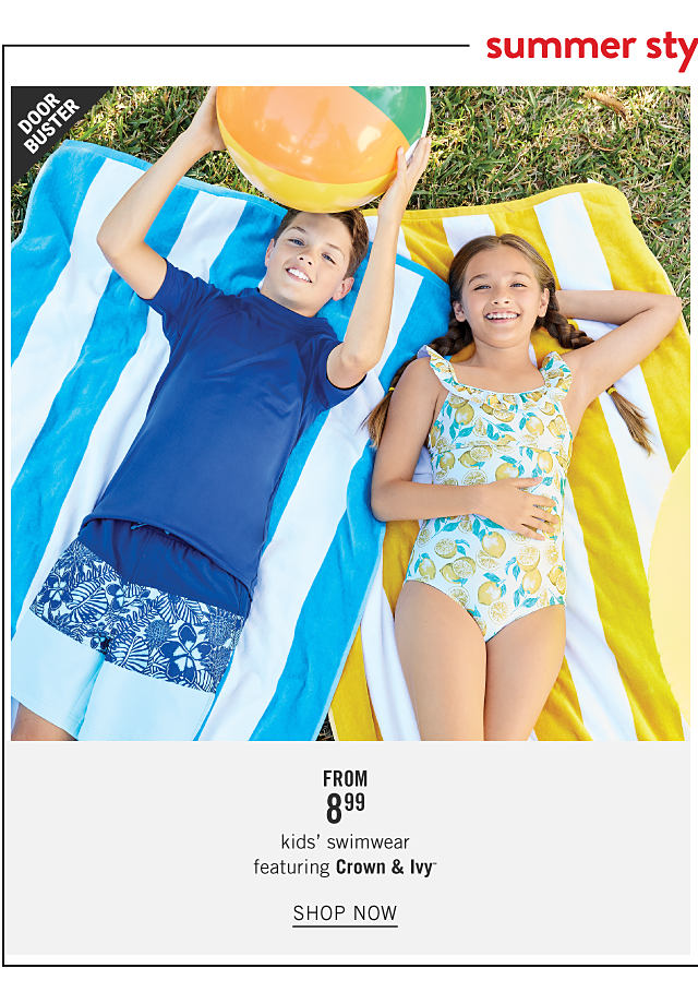 Summer Styles & Smiles. A boy wearing a navy T shirt & light blue & blue floral print colorblock shorts lying on a blue & white striped towel next to a girl wearing a yellow, teal & white lemon print one piece swimsuit lying on a yellow & white striped towel. Doorbuster. From $8.99 kids swimwear featuring Crown & Ivy. Shop now.