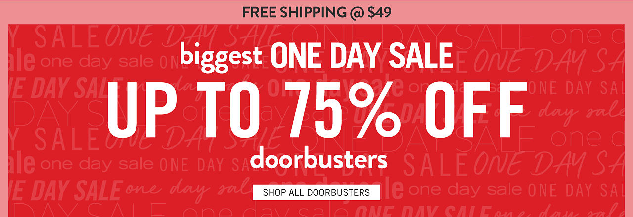 Free Shipping at $9. Biggest One Day Sale Doorbusters. Up to 75% off. Shop all Doorbusters.