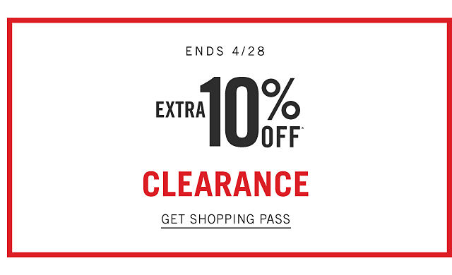 Ends April 28. Extra 10% off clearance purchases. Get shopping pass.