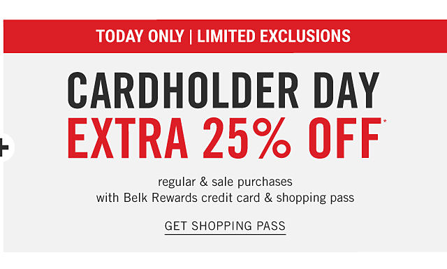 Today Only. Limited Exclusions. Cardholder Day. Extra 25% off regular & sale purchases with Belk Rewards credit card & shopping pass. Get shopping pass.