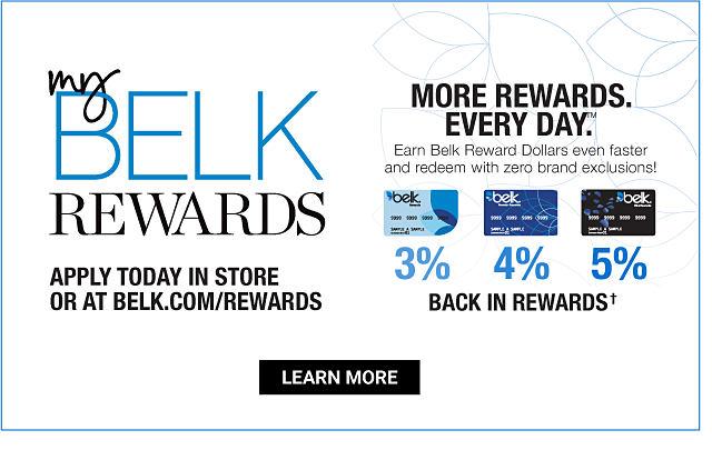 My Belk Rewards. More Rewards. Every Day. Earn Belk Reward Dollars even  faster