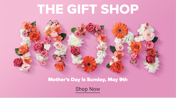 Gifts to make mom smile. Priceless. The gift shop. The word mom spelled out in red, pink and white flowers, spread across a pink background. Mother's Day is Sunday, May 9. Shop now.