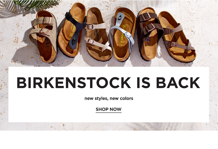Birkenstock is Back New Styles, New Colors | shop now