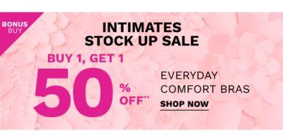 Bonus Buy - Intimates Stock up sale - Buy 1, get 1 50% off Everyday Comfort bras. Shop Now.