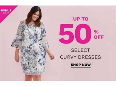 Bonus Buy - Up to 50% off select curvy dresses. Shop Now.