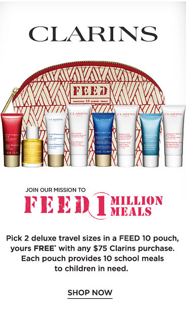 Join our Feed 1 million meals. Pick 2 deluxe travel sizes in a FEED 10 pouch, yours FREE* with any $75 Clarins purchase. Each pouch provides 10 school meals to children in need. Shop now.