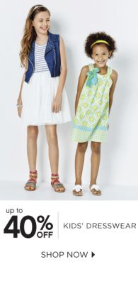 up to 40% OFF KIDS' DRESSWEAR | SHOP NOW