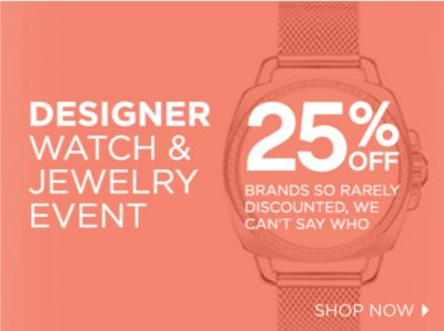 DESIGNER WATCH & JEWELRY EVENT | 25% OFF BRANDS SO RARELY DISCOUNTED, WE CAN'T SAY WHO | SHOP NOW