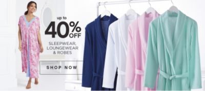 up to 40% OFF SLEEPWEAR, LOUNGEWEAR & ROBES | SHOP NOW