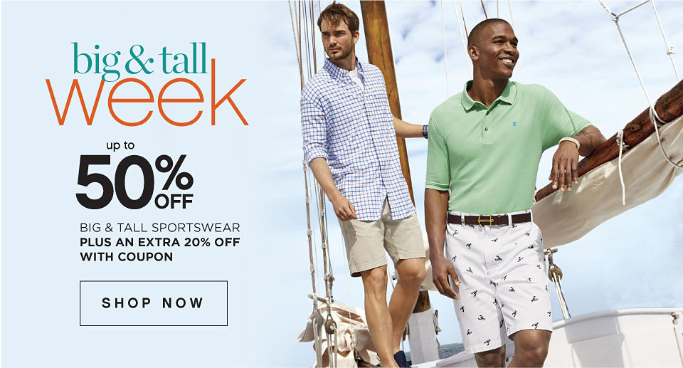BIG & TALL WEEK | up to 50% off BIG & TALL SPORTSWEAR PLUS AN EXTRA 20% OFF WITH COUPON | SHOP NOW