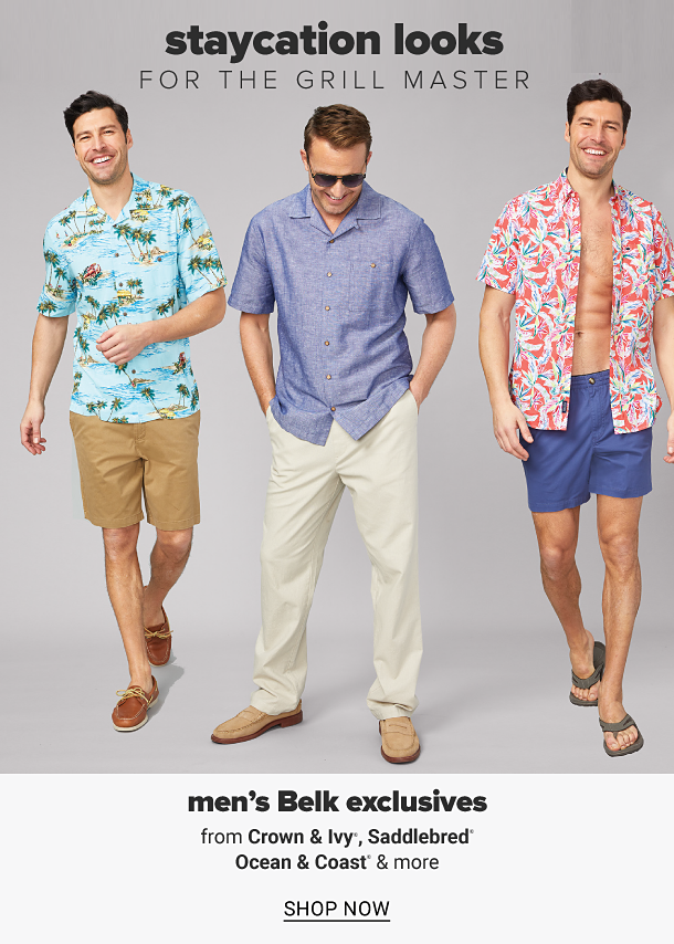 A man in a tropical print short sleeve button front shirt, khakis and brown boat shoes. A man in a blue short sleeve button front shirt, khaki pants and beige boat shoes. A man in a palm print short sleeve button front shirt, blue shorts and brown flip flops. Staycation looks for the grill master. Men's Belk exclusive sportswear from Crown and Ivy, Saddlebred, Ocean and Coast and more, shop now.