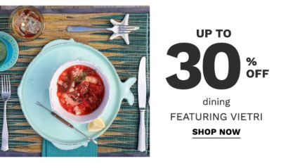 up to 30% off dining featuring vietri | shop now
