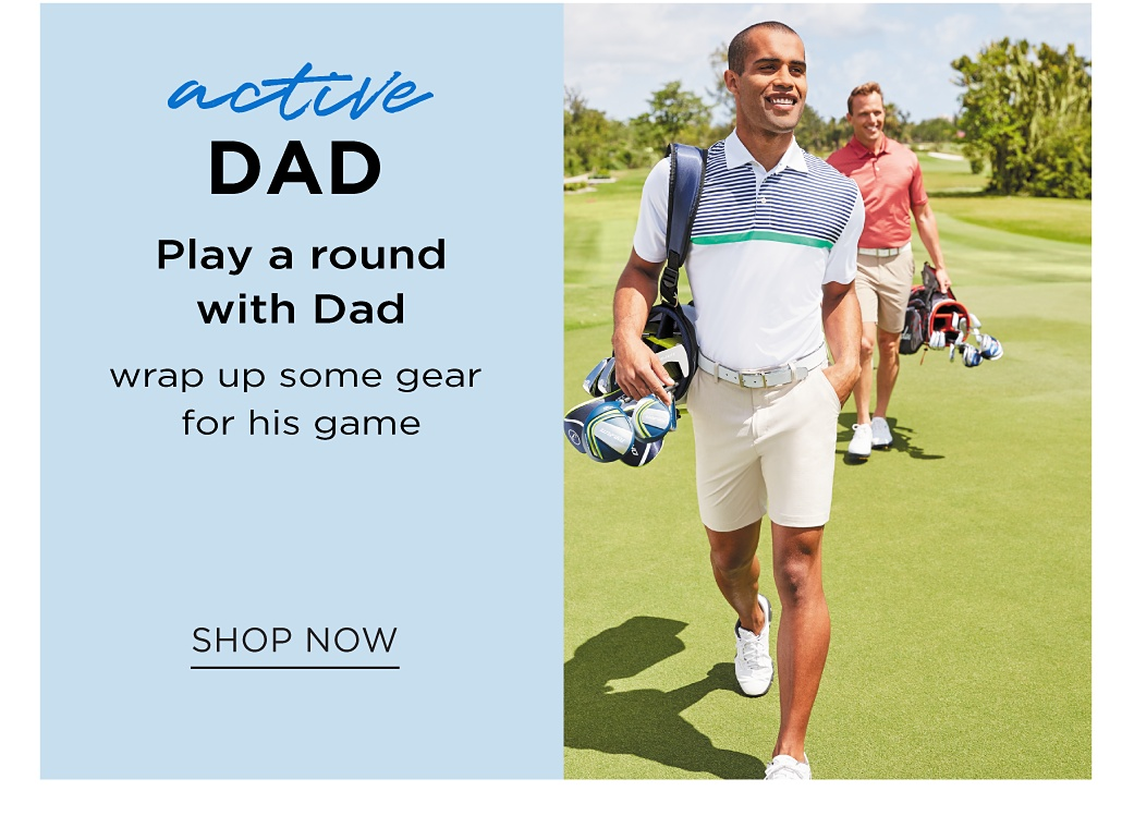 A man wearing a white polo with navy & green horizontal stripes, beige shorts & white sneakers & a man wearing a coral short sleeved button front shirt, beige shorts & white sneakers. Active Dad. Play a round with Dad. Wrap up some gear for his game. Shop now.
