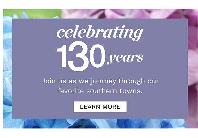 Celebrating 130 Years. Join us as we journey through our favorite southern towns. Learn More.