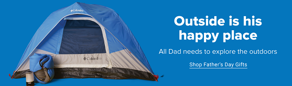 A blue, gray and black Columbia tent. By the door are a lantern and a blue Columbia sleeping bag. Outside is his happy place. All Dad needs to explore the outdoors. Shop Father's Day gifts.
