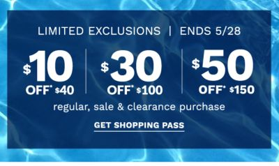 Limited Exclusions. Ends 5/28. $10 off $40, $30 off $100, $50 off $150 regular, sale and clearance purchase. Get shopping pass.