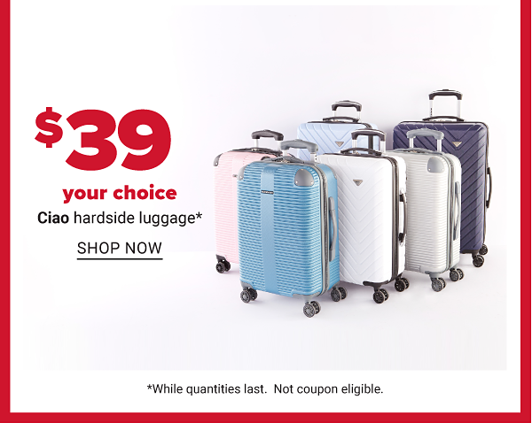 Daily Deals - $39 your choice Ciao hardside luggage. Shop Now.