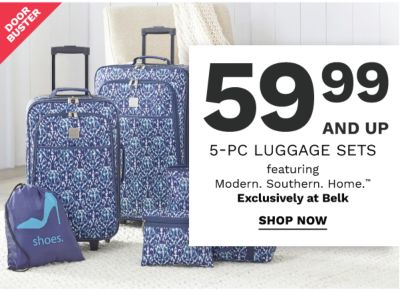Doorbuster - 59.99 and up 5-piece luggage sets featuring Modern. Southern. Home. Exclusively at Belk. Shop now.