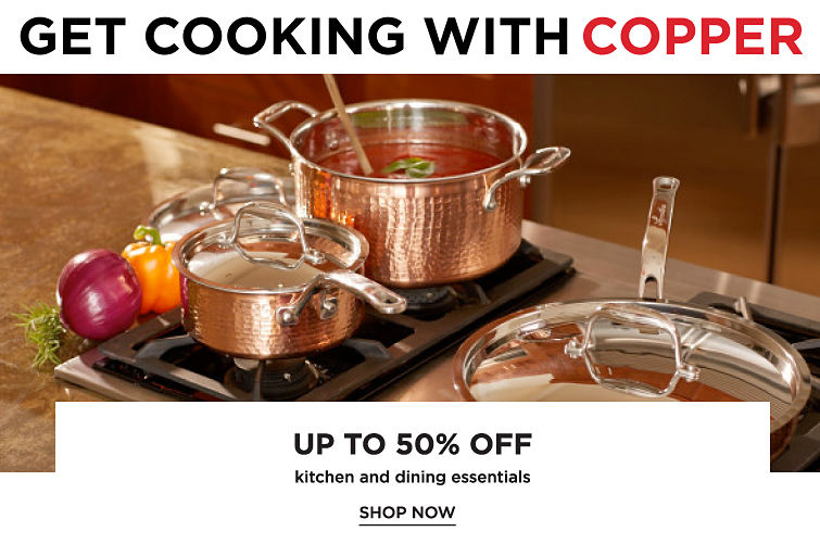 Get Cooking With Copper | Up To 50% Off Kitchen And Dining Essentials | Shop Now