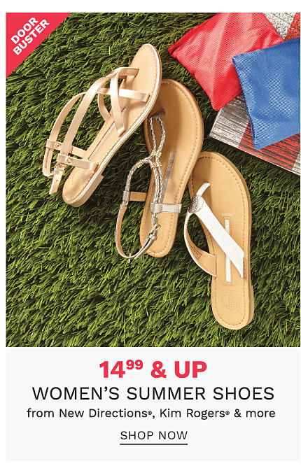 An assortment of women's sandals in a variety of styles. DoorBuster. $14.99 & up women's summer shoes from New Directions, Kim Rogers & more. Shop now.
