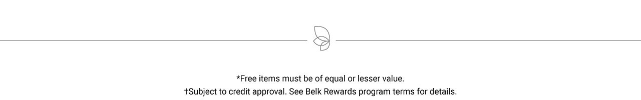 Free items must be of equal or lesser value. Subject to credit approval. See Belk Rewards program terms for details.