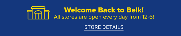 Welcome back to Belk! All stores are open every day from 12-6! Store details.