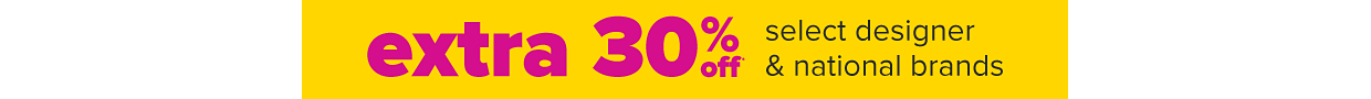 Extra 30% off select designer and national brands.