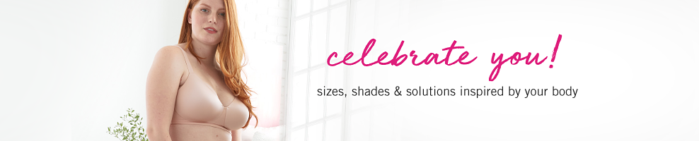 A woman wearing a beige bra. Celebrate you with sizes, shades & solutions inspired by your body.